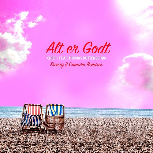 Alt er Godt (Freisig & Comaro Remixes) by Chief 1