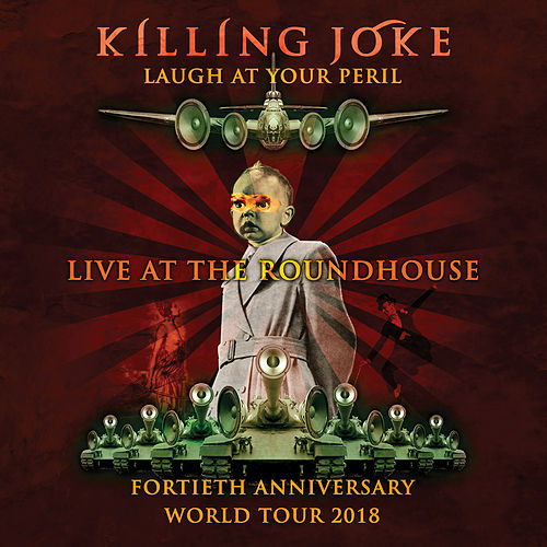 Laugh At Your Peril: Live at the Roundhouse de Killing Joke