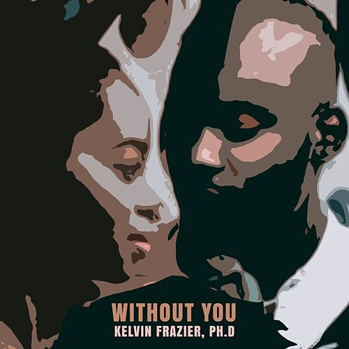 Without You by Kelvin Frazier, Ph.D