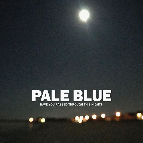 Have You Passed Through This Night di Pale Blue