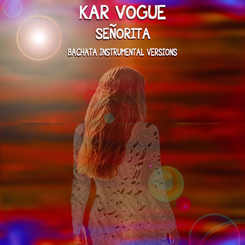 Señorita (Bachata Instrumental Versions) von Kar Vogue