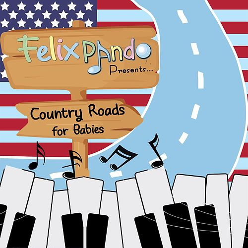 Country Roads For Babies by Felix Pando