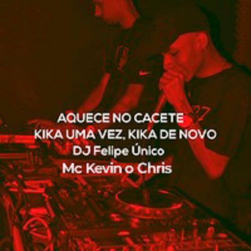 Aquece no Cacete / Kika uma Vez, Kika de Novo by DJ Felipe Único