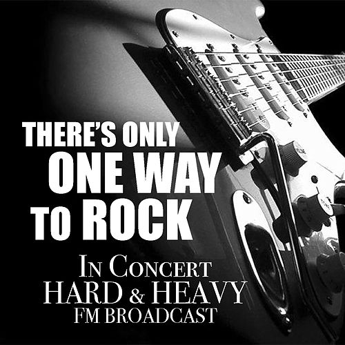 There's Only One Way To Rock In Concert Hard & Heavy FM Broadcast de Various Artists