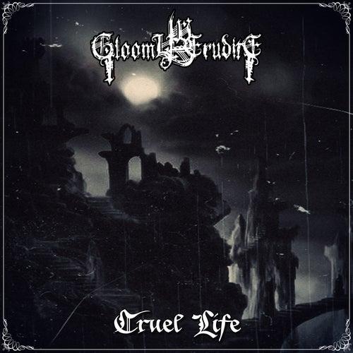 Cruel Life by Gloomy Erudite