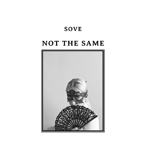 Not the Same by Sove