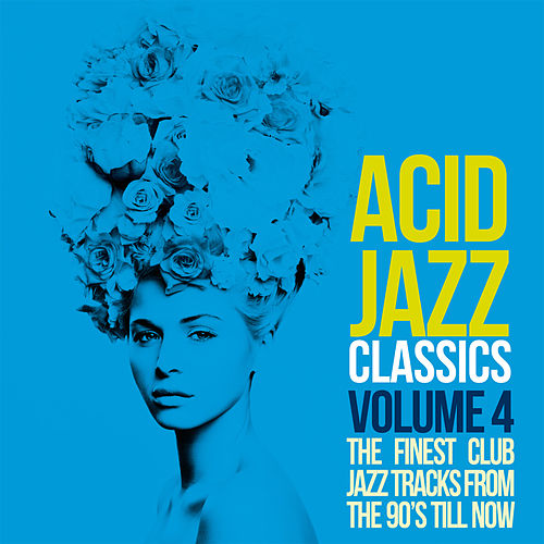 Acid Jazz Classics, Vol. 4 (The Finest Club Jazz Tracks From the 90's Till Now) von Various Artists