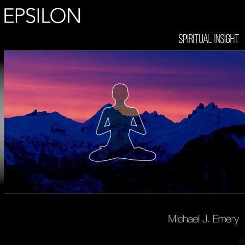 Epsilon: Spiritual Insight by Michael J. Emery