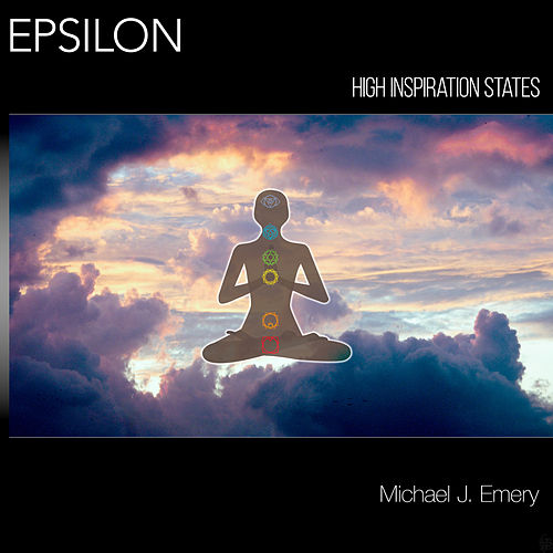 Epsilon: High Inspiration States by Michael J. Emery