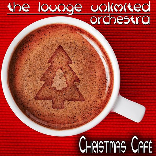 Christmas Cafè de The Lounge Unlimited Orchestra