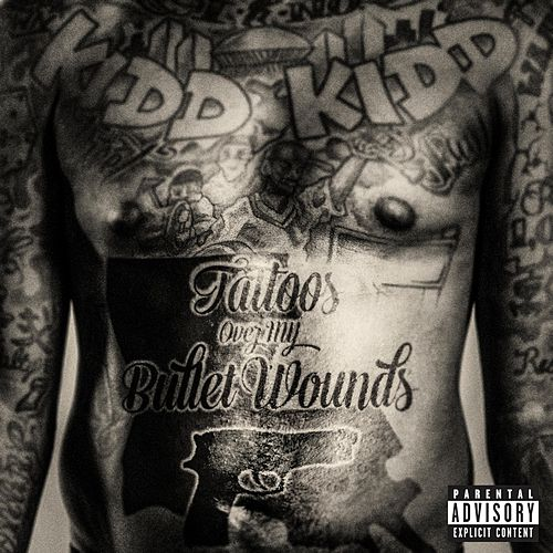 Tattoos Over Bullet Wounds by Kidd Kidd