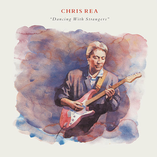 Dancing with Strangers (Deluxe Edition, 2019 Remaster) by Chris Rea