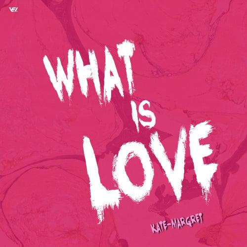 What Is Love van Kate-Margret
