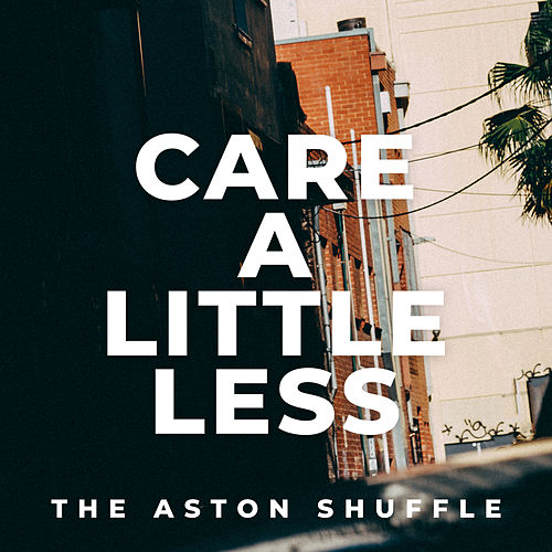Care A Little Less de Aston Shuffle