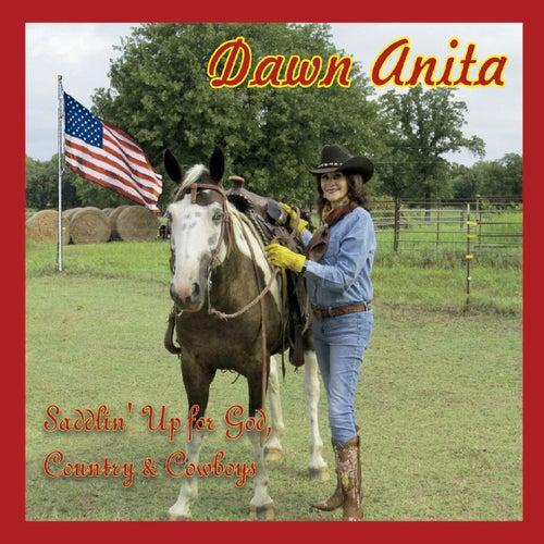 Saddlin' up for God, Country & Cowboys by Dawn Anita