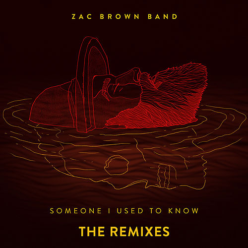 Someone I Used To Know (The Remixes) by Zac Brown Band
