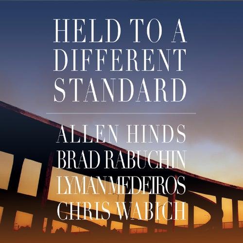 Held to a Different Standard de Allen Hinds, Brad Rabuchin, Lyman Medeiros