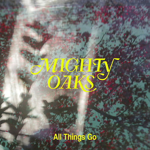 All Things Go von Mighty Oaks