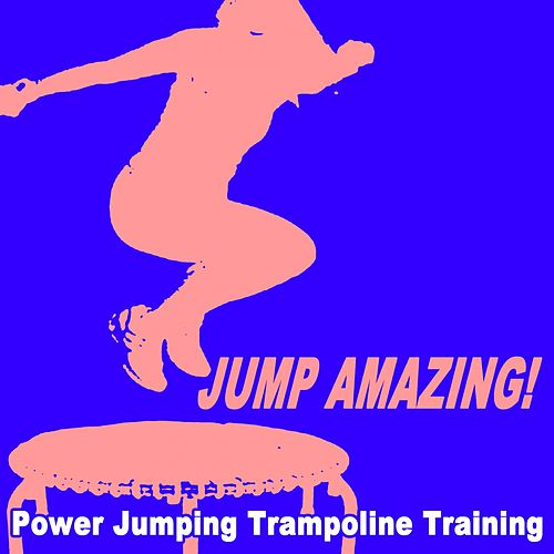 Jump Amazing! Power Jumping Trampoline Training by Various Artists