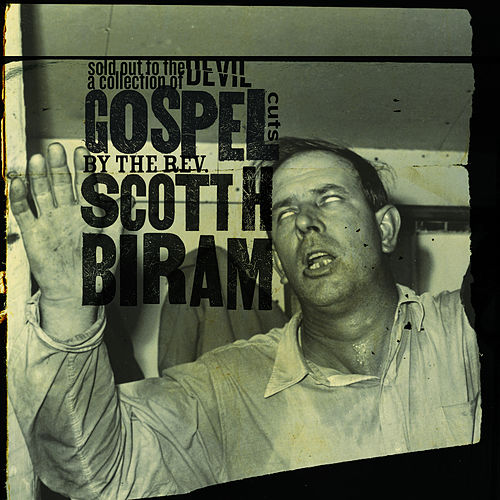 Sold Out to the Devil: A Collection of Gospel Cuts by the Rev. Scott H. Biram by Scott H. Biram