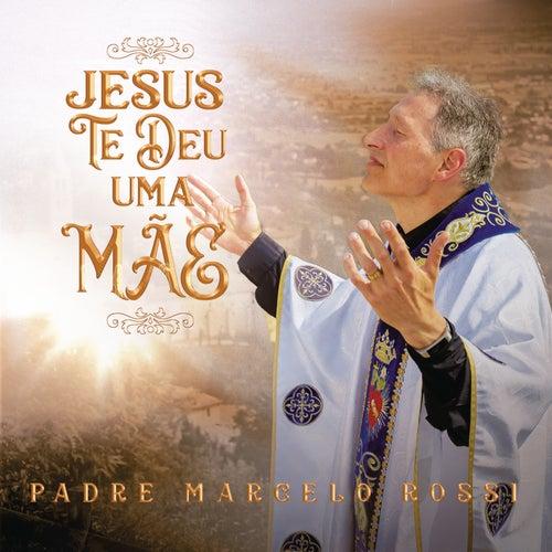 Jesus Te Deu Uma Mãe de Padre Marcelo Rossi