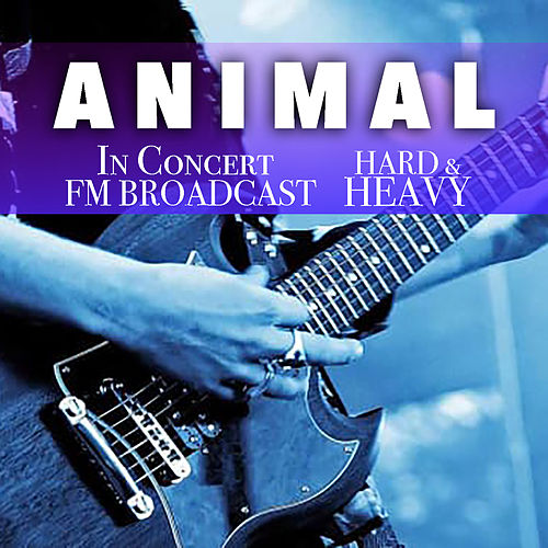 Animal In Concert Hard & Heavy FM Broadcast by Various Artists