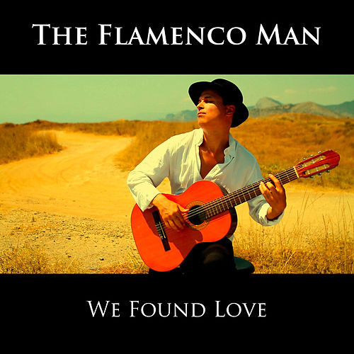 We Found Love von The Flamenco Man