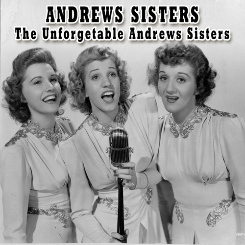 The Unforgetable Andrews Sisters by The Andrews Sisters