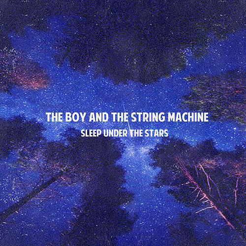 Sleep Under The Stars de The Boy And The String Machine