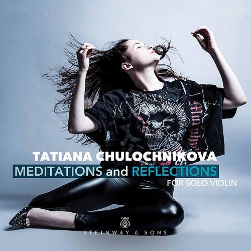 Meditations & Reflections for Solo Violin de Tatiana Chulochnikova