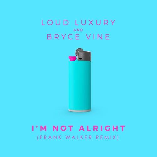 I'm Not Alright (Frank Walker Remix) by Loud Luxury