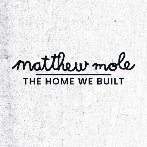 The Home We Built von Matthew Mole
