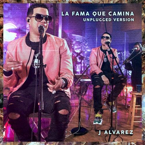 La Fama Que Camina Unplugged de J. Alvarez