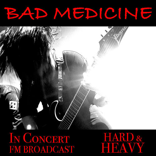 Bad Medicine In Concert Hard & Heavy FM Broadcast by Various Artists
