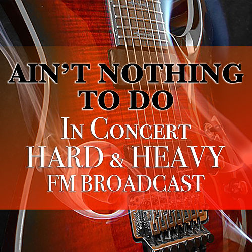 Ain't Nothing To Do In Concert Hard & Heavy FM Broadcast de Various Artists