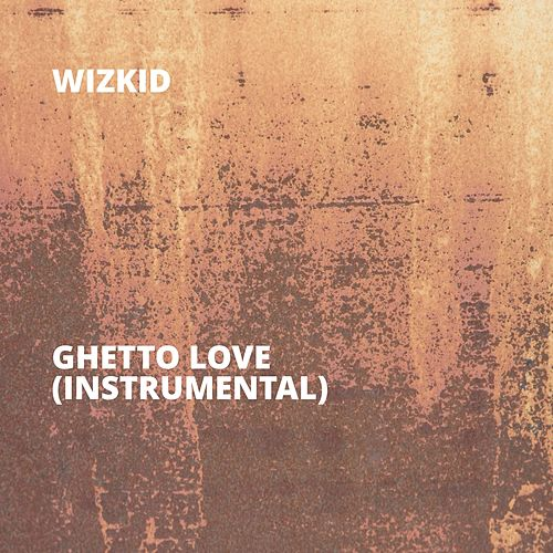 Ghetto Love (Instrumental) by Wizkid