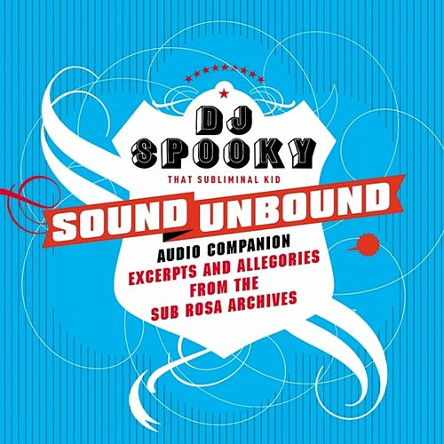 Sound unbound : excerpts and allegories from the Sub Rosa audio archives by Various Artists