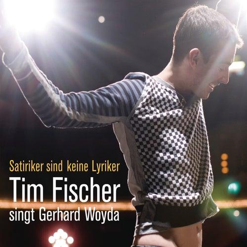 Satiriker Sind Keine Lyriker - Tim Fischer Singt Gerhard Woyda von Tim Fischer