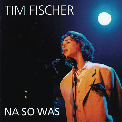 Na so was de Tim Fischer