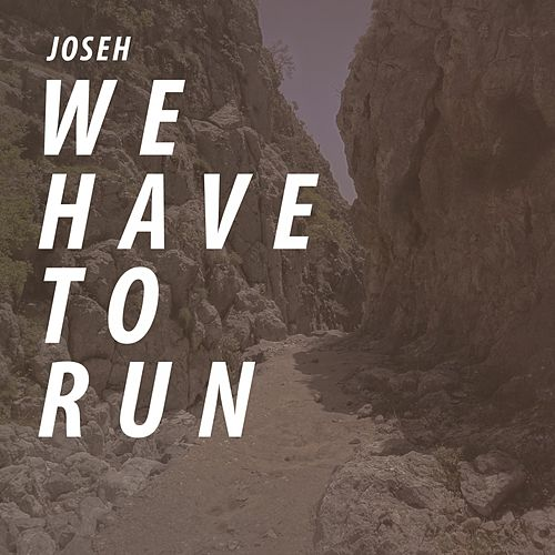 We Have to Run de Joseh