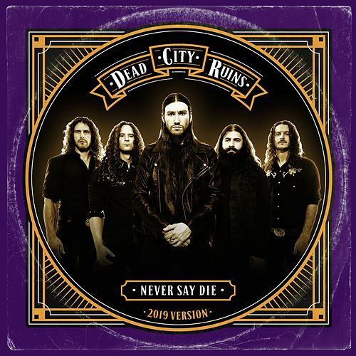Never Say Die (2019 Version) by Dead City Ruins