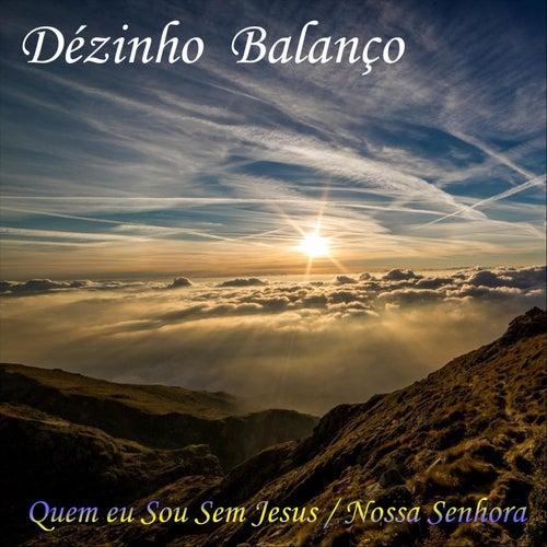 Quem Eu Sou Sem Jesus / Nossa Senhora de Dézinho Balanço