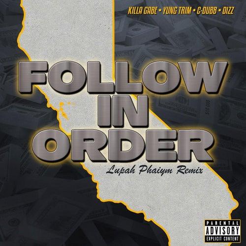 Follow in Order (Lupah Phaiym Remix) [feat. Yung Trim & Dizz] by Killa Gabe