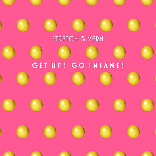Get Up, Go Insane (Remastered & Remixed 2019) by Stretch  &  Vern