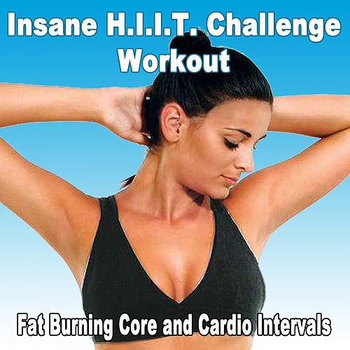 Insane H.I.I.T. Challenge Workout (Fat Burning Core and Cardio Intervals) (The Best Music for Aerobics, Pumpin' Cardio Power, Plyo, Exercise, Piloxing, Steps, Barré, Routine, Curves, Sculpting, Abs, Butt, Lean, Twerk, Slim Down Fitness Workout) by Power Sport Team