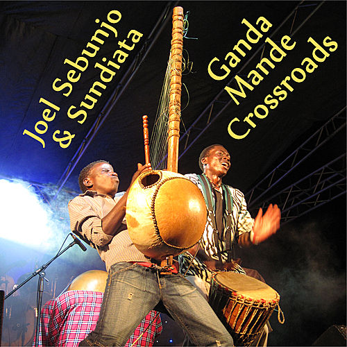 Joel Sebunjo & Sundiata: Ganda Mande Crossroads by Joel Sebunjo