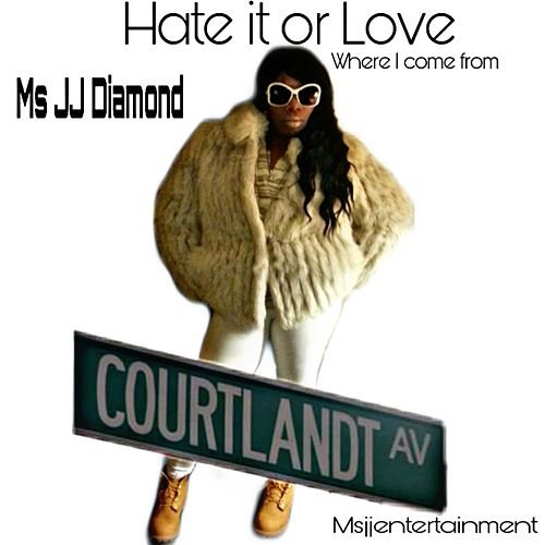 Hate It or Love It: Where I Come From by Ms JJ Diamond