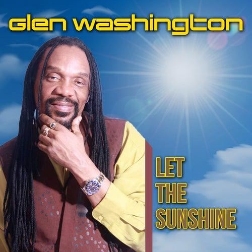 Let The Sunshine by Glen Washington