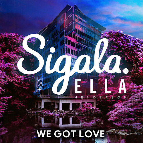 We Got Love by Sigala