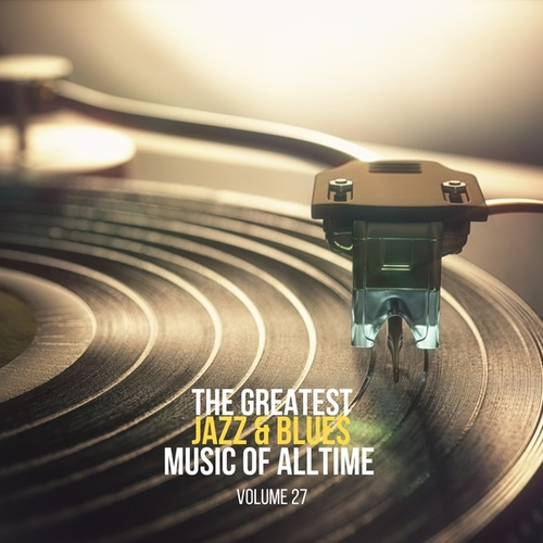 The Greatest Jazz & Blues Music of Alltime, Vol. 27 von Ella Fitzgerald